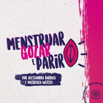 Menstruar, Gozar e Parir